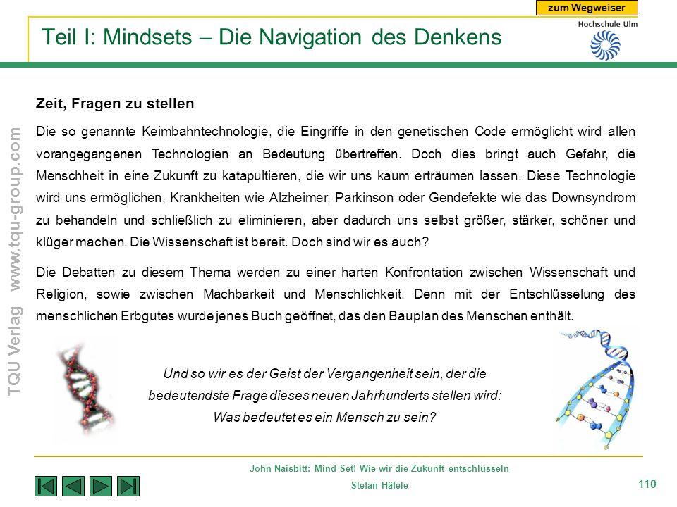 zum Wegweiser TQU Verlag www.tqu-group.com John Naisbitt: Mind Set! Wie wir die Zukunft entschlüsseln Stefan Häfele 110 Teil I: Mindsets – Die Navigat