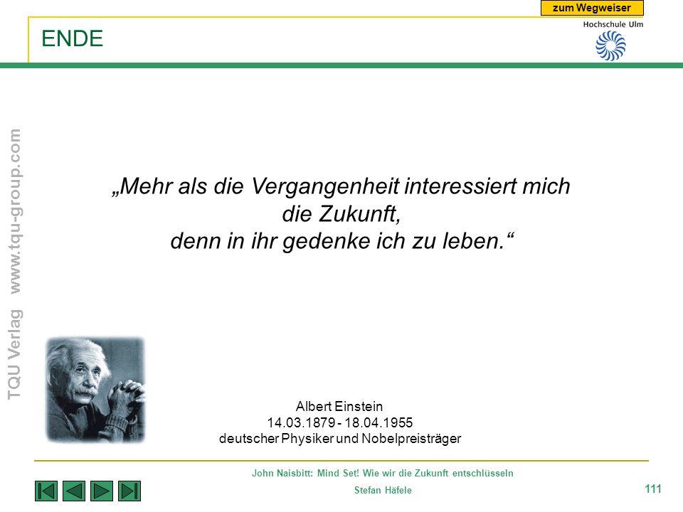 zum Wegweiser TQU Verlag www.tqu-group.com John Naisbitt: Mind Set! Wie wir die Zukunft entschlüsseln Stefan Häfele 111 ENDE Albert Einstein 14.03.187