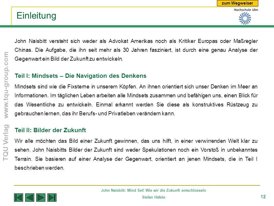 zum Wegweiser TQU Verlag www.tqu-group.com John Naisbitt: Mind Set! Wie wir die Zukunft entschlüsseln Stefan Häfele 12 Einleitung John Naisbitt verste