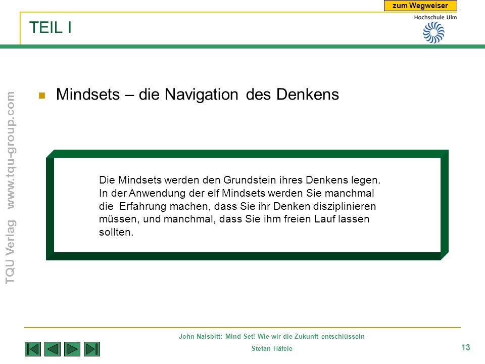 zum Wegweiser TQU Verlag www.tqu-group.com John Naisbitt: Mind Set! Wie wir die Zukunft entschlüsseln Stefan Häfele 13 TEIL I Mindsets – die Navigatio
