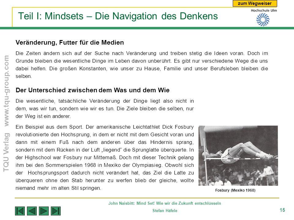 zum Wegweiser TQU Verlag www.tqu-group.com John Naisbitt: Mind Set! Wie wir die Zukunft entschlüsseln Stefan Häfele 15 Teil I: Mindsets – Die Navigati