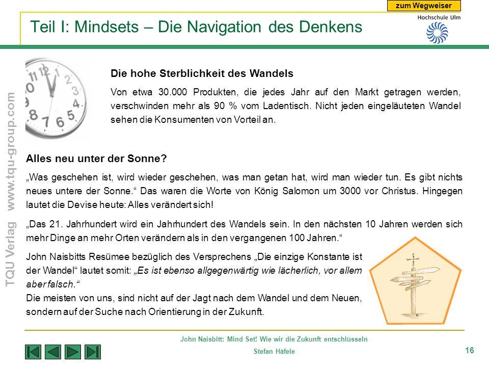 zum Wegweiser TQU Verlag www.tqu-group.com John Naisbitt: Mind Set! Wie wir die Zukunft entschlüsseln Stefan Häfele 16 Teil I: Mindsets – Die Navigati
