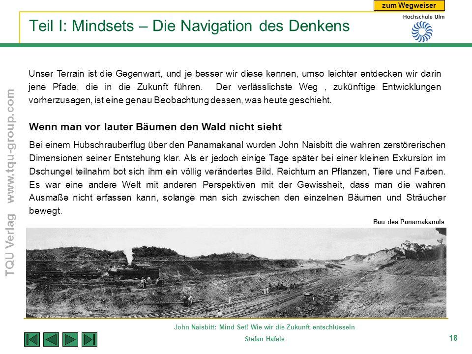 zum Wegweiser TQU Verlag www.tqu-group.com John Naisbitt: Mind Set! Wie wir die Zukunft entschlüsseln Stefan Häfele 18 Teil I: Mindsets – Die Navigati