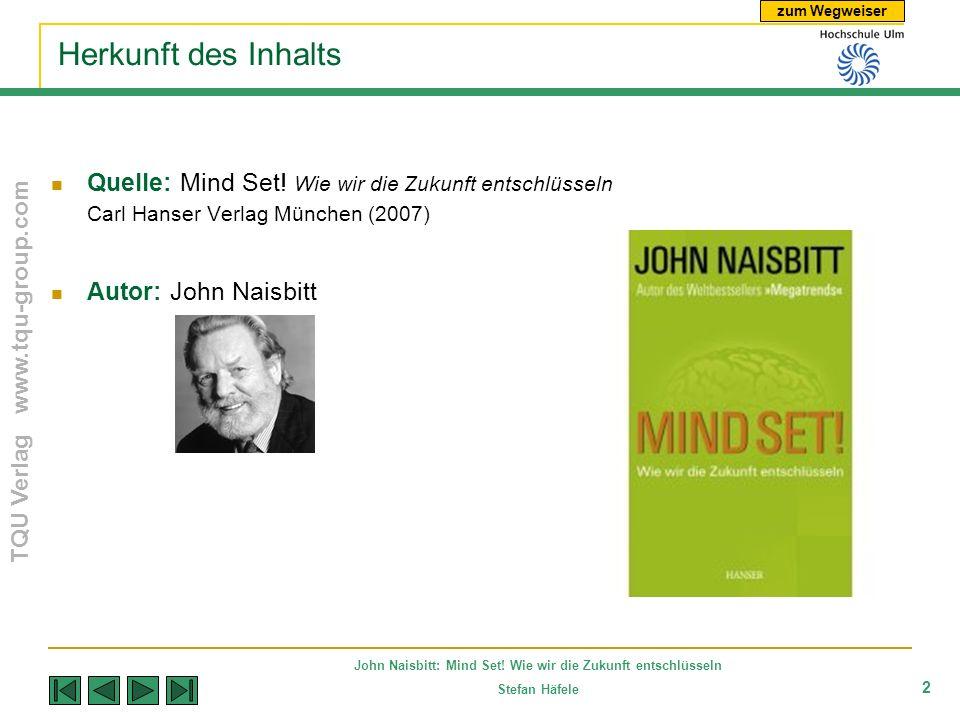zum Wegweiser TQU Verlag www.tqu-group.com John Naisbitt: Mind Set! Wie wir die Zukunft entschlüsseln Stefan Häfele 2 Herkunft des Inhalts Quelle: Min