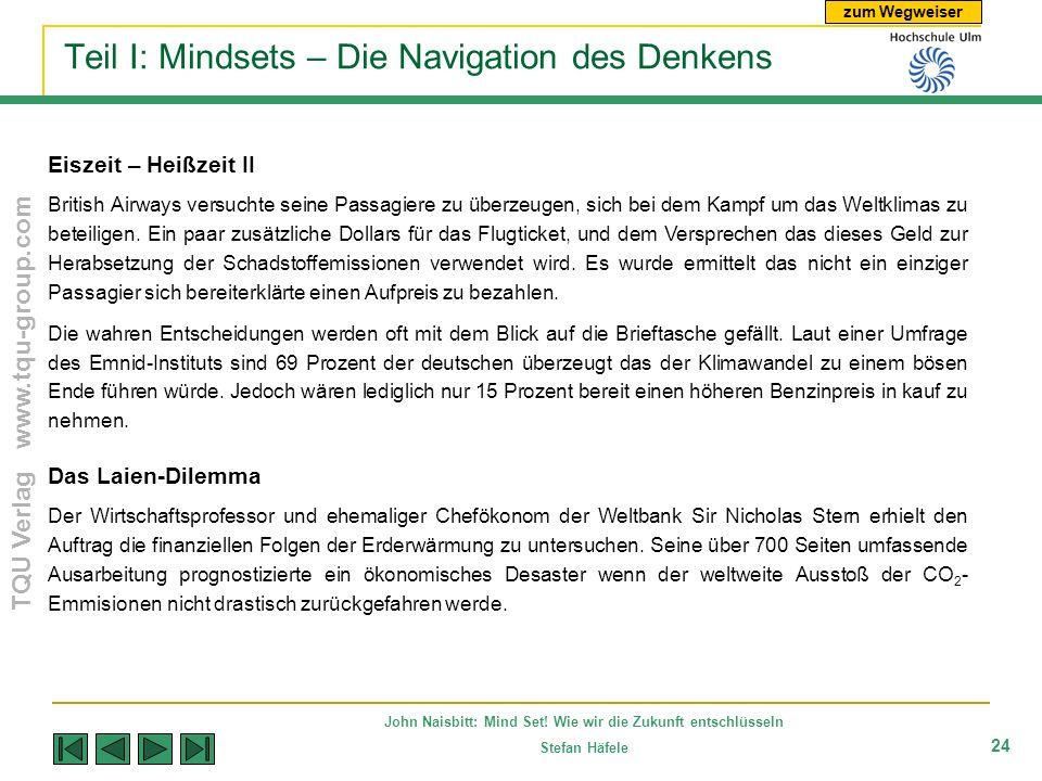 zum Wegweiser TQU Verlag www.tqu-group.com John Naisbitt: Mind Set! Wie wir die Zukunft entschlüsseln Stefan Häfele 24 Teil I: Mindsets – Die Navigati