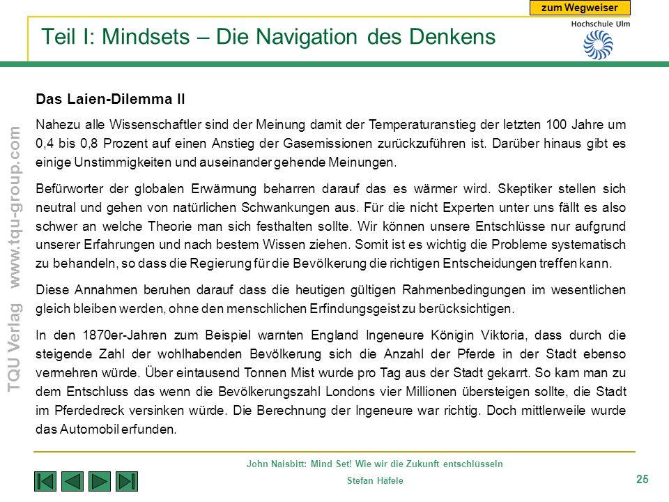 zum Wegweiser TQU Verlag www.tqu-group.com John Naisbitt: Mind Set! Wie wir die Zukunft entschlüsseln Stefan Häfele 25 Teil I: Mindsets – Die Navigati