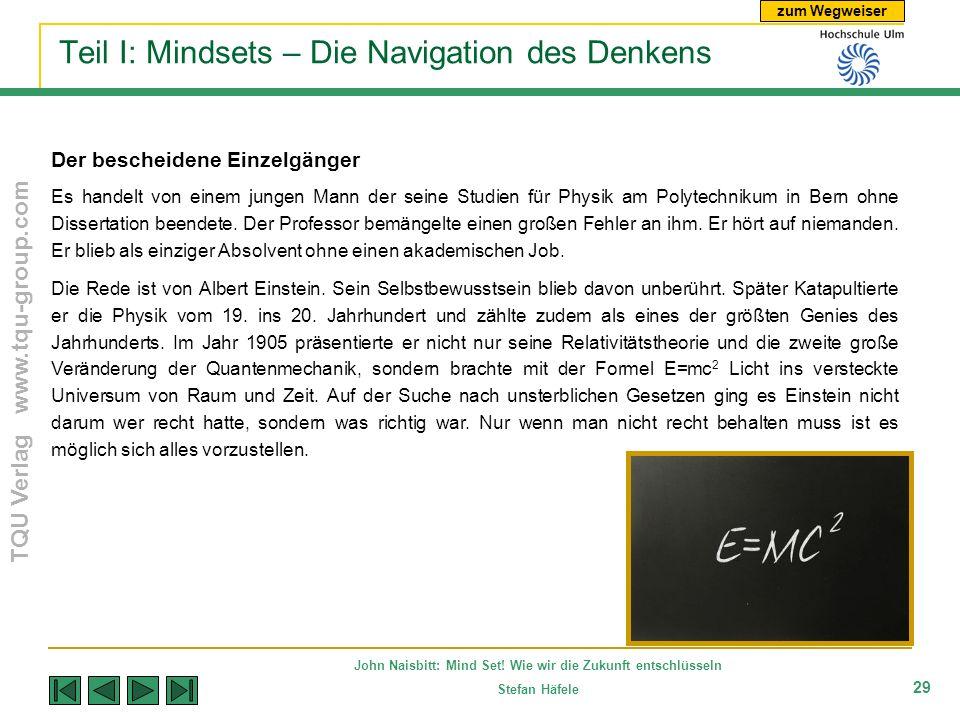 zum Wegweiser TQU Verlag www.tqu-group.com John Naisbitt: Mind Set! Wie wir die Zukunft entschlüsseln Stefan Häfele 29 Teil I: Mindsets – Die Navigati