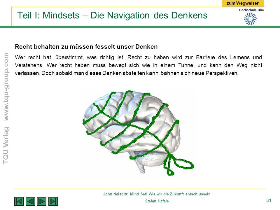 zum Wegweiser TQU Verlag www.tqu-group.com John Naisbitt: Mind Set! Wie wir die Zukunft entschlüsseln Stefan Häfele 31 Teil I: Mindsets – Die Navigati