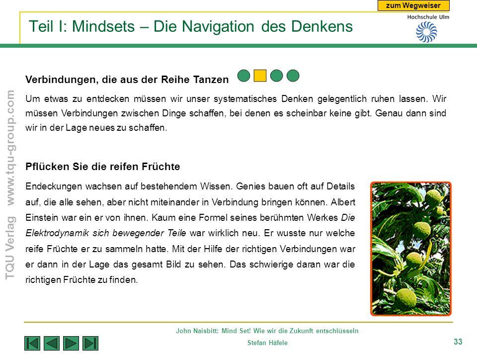 zum Wegweiser TQU Verlag www.tqu-group.com John Naisbitt: Mind Set! Wie wir die Zukunft entschlüsseln Stefan Häfele 33 Teil I: Mindsets – Die Navigati