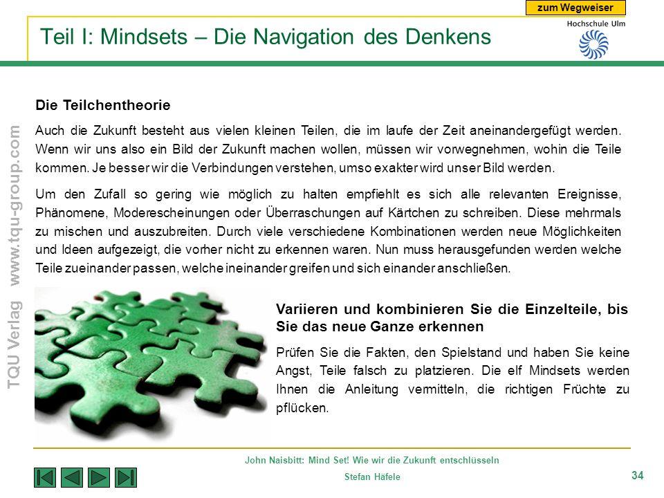 zum Wegweiser TQU Verlag www.tqu-group.com John Naisbitt: Mind Set! Wie wir die Zukunft entschlüsseln Stefan Häfele 34 Teil I: Mindsets – Die Navigati