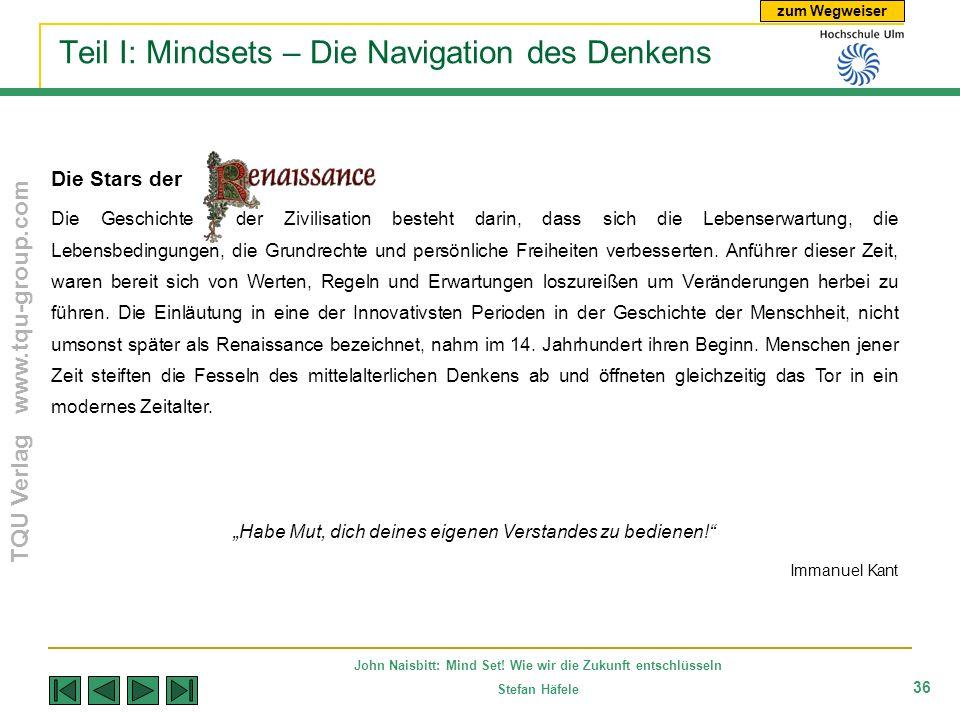 zum Wegweiser TQU Verlag www.tqu-group.com John Naisbitt: Mind Set! Wie wir die Zukunft entschlüsseln Stefan Häfele 36 Teil I: Mindsets – Die Navigati