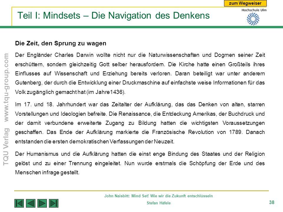zum Wegweiser TQU Verlag www.tqu-group.com John Naisbitt: Mind Set! Wie wir die Zukunft entschlüsseln Stefan Häfele 38 Teil I: Mindsets – Die Navigati