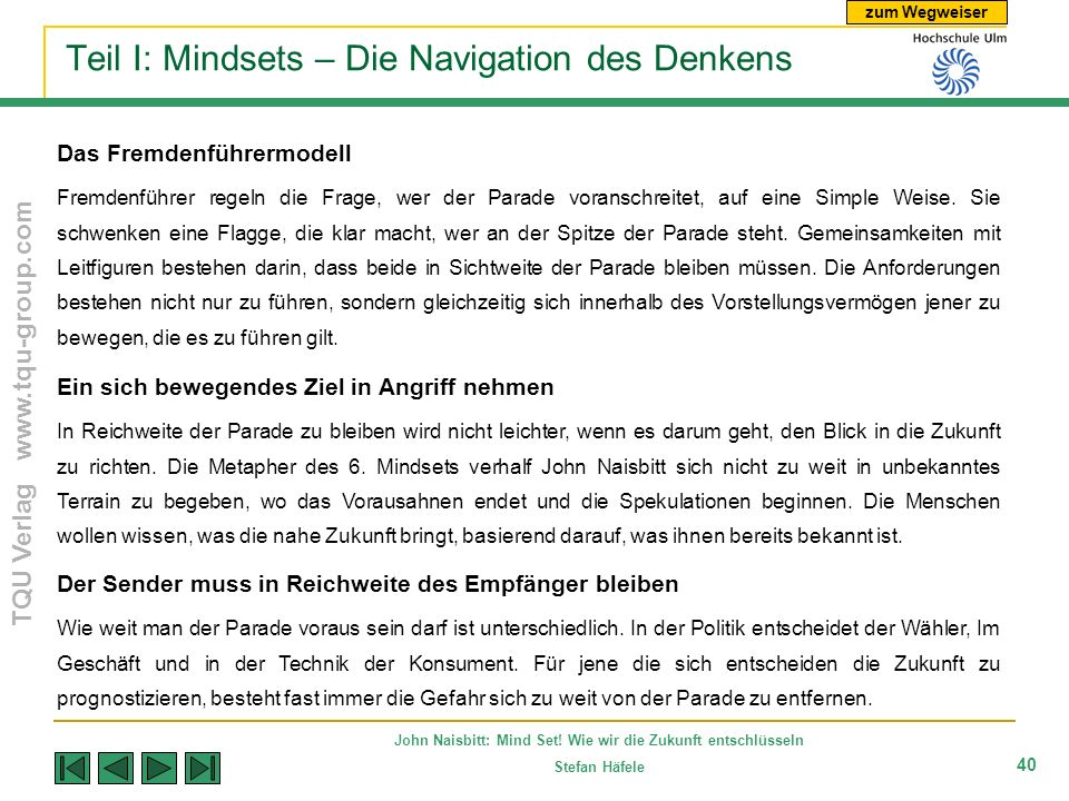 zum Wegweiser TQU Verlag www.tqu-group.com John Naisbitt: Mind Set! Wie wir die Zukunft entschlüsseln Stefan Häfele 40 Teil I: Mindsets – Die Navigati