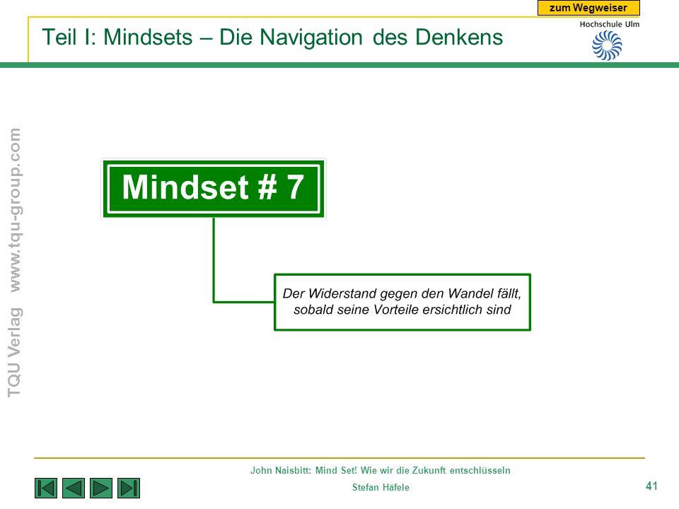 zum Wegweiser TQU Verlag www.tqu-group.com John Naisbitt: Mind Set! Wie wir die Zukunft entschlüsseln Stefan Häfele 41 Teil I: Mindsets – Die Navigati