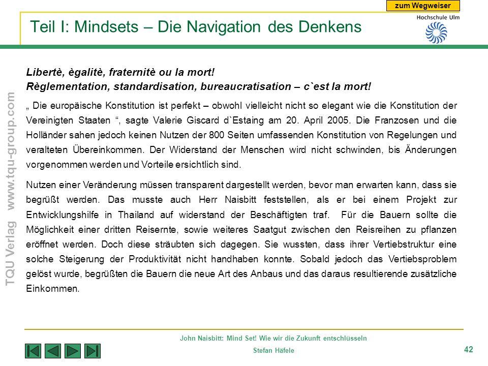 zum Wegweiser TQU Verlag www.tqu-group.com John Naisbitt: Mind Set! Wie wir die Zukunft entschlüsseln Stefan Häfele 42 Teil I: Mindsets – Die Navigati
