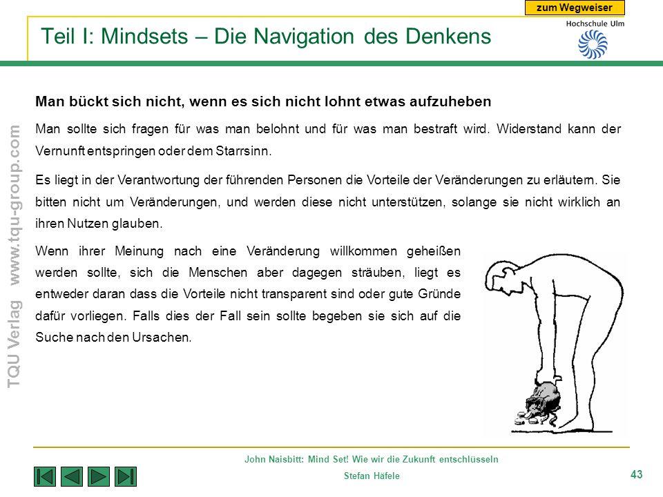zum Wegweiser TQU Verlag www.tqu-group.com John Naisbitt: Mind Set! Wie wir die Zukunft entschlüsseln Stefan Häfele 43 Teil I: Mindsets – Die Navigati
