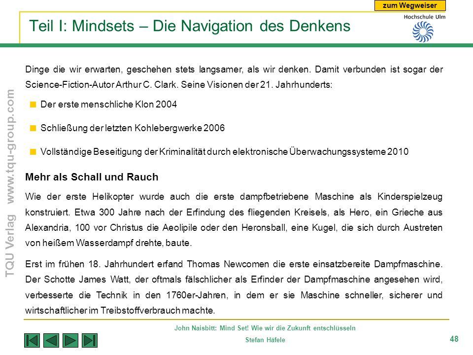 zum Wegweiser TQU Verlag www.tqu-group.com John Naisbitt: Mind Set! Wie wir die Zukunft entschlüsseln Stefan Häfele 48 Teil I: Mindsets – Die Navigati