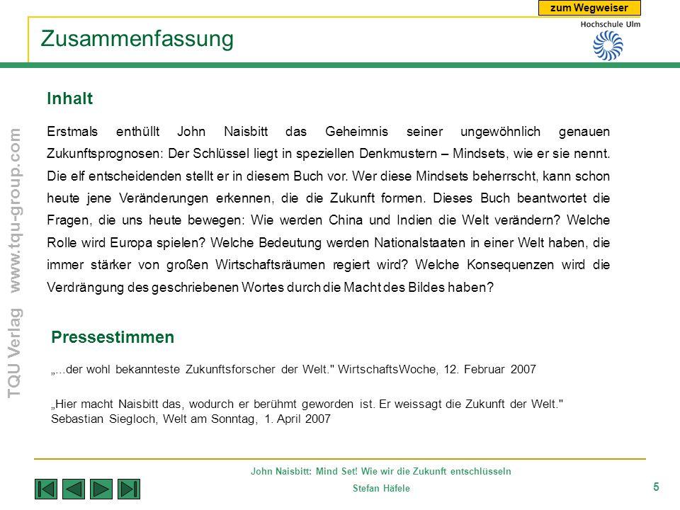 zum Wegweiser TQU Verlag www.tqu-group.com John Naisbitt: Mind Set! Wie wir die Zukunft entschlüsseln Stefan Häfele 5 Zusammenfassung Pressestimmen...