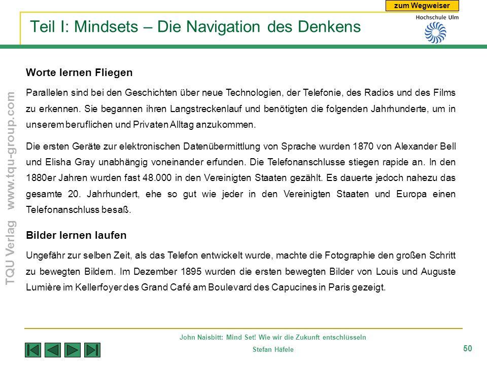 zum Wegweiser TQU Verlag www.tqu-group.com John Naisbitt: Mind Set! Wie wir die Zukunft entschlüsseln Stefan Häfele 50 Teil I: Mindsets – Die Navigati