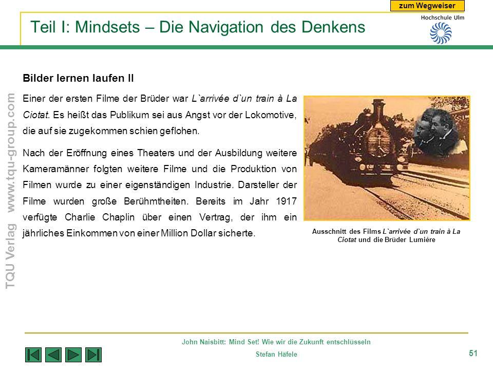 zum Wegweiser TQU Verlag www.tqu-group.com John Naisbitt: Mind Set! Wie wir die Zukunft entschlüsseln Stefan Häfele 51 Teil I: Mindsets – Die Navigati