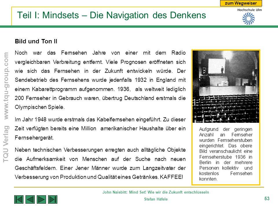 zum Wegweiser TQU Verlag www.tqu-group.com John Naisbitt: Mind Set! Wie wir die Zukunft entschlüsseln Stefan Häfele 53 Teil I: Mindsets – Die Navigati