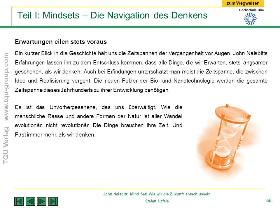 zum Wegweiser TQU Verlag www.tqu-group.com John Naisbitt: Mind Set! Wie wir die Zukunft entschlüsseln Stefan Häfele 55 Teil I: Mindsets – Die Navigati