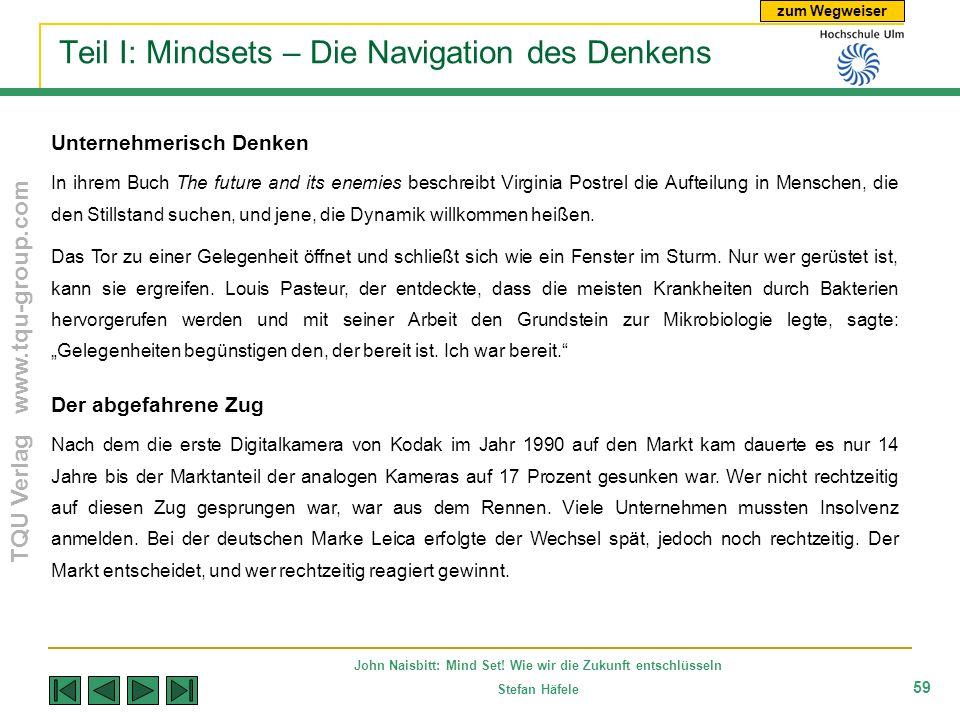 zum Wegweiser TQU Verlag www.tqu-group.com John Naisbitt: Mind Set! Wie wir die Zukunft entschlüsseln Stefan Häfele 59 Teil I: Mindsets – Die Navigati