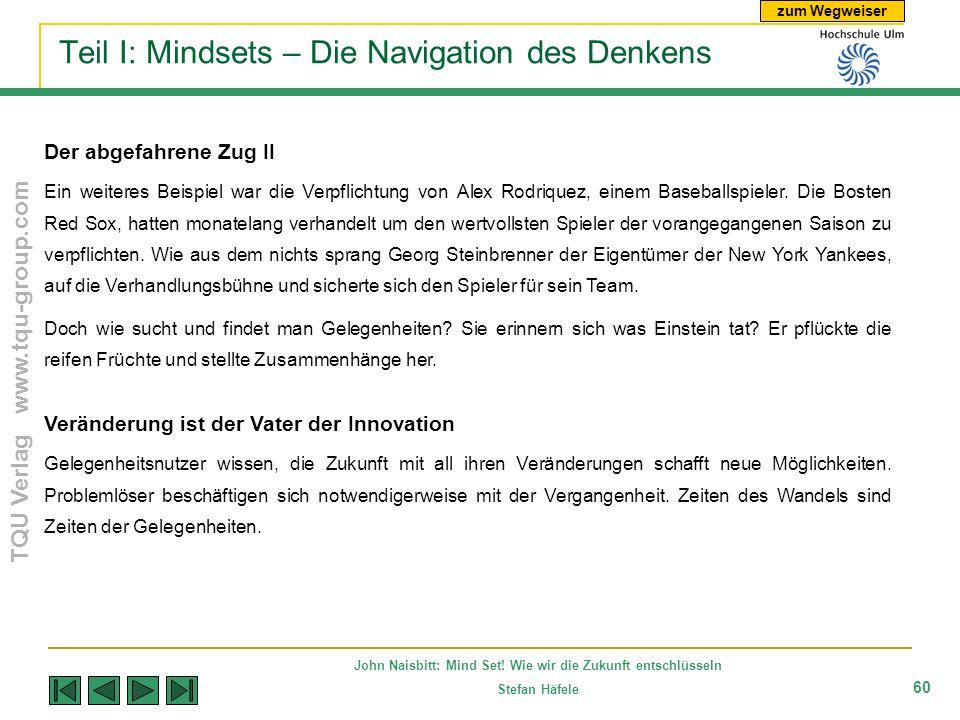 zum Wegweiser TQU Verlag www.tqu-group.com John Naisbitt: Mind Set! Wie wir die Zukunft entschlüsseln Stefan Häfele 60 Teil I: Mindsets – Die Navigati