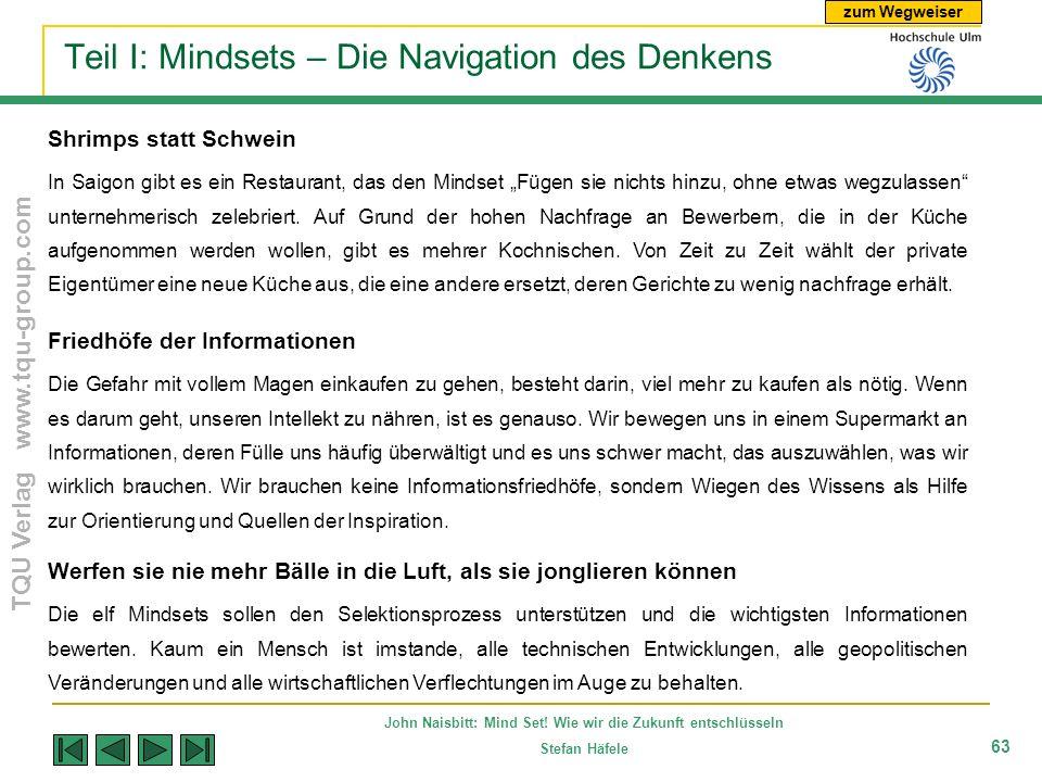 zum Wegweiser TQU Verlag www.tqu-group.com John Naisbitt: Mind Set! Wie wir die Zukunft entschlüsseln Stefan Häfele 63 Teil I: Mindsets – Die Navigati
