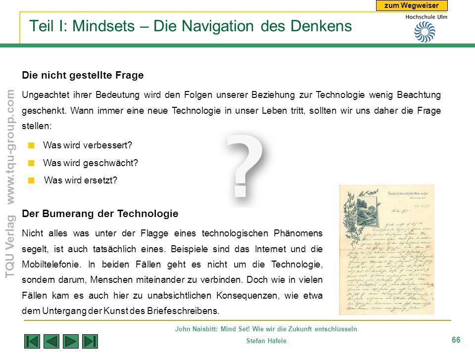 zum Wegweiser TQU Verlag www.tqu-group.com John Naisbitt: Mind Set! Wie wir die Zukunft entschlüsseln Stefan Häfele 66 Teil I: Mindsets – Die Navigati