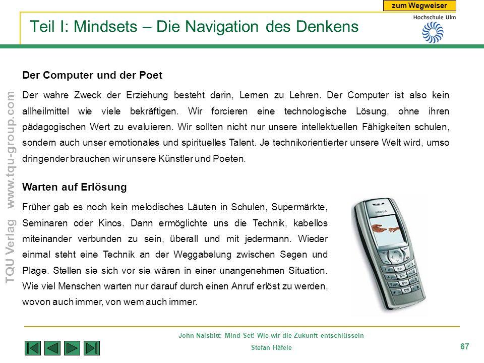 zum Wegweiser TQU Verlag www.tqu-group.com John Naisbitt: Mind Set! Wie wir die Zukunft entschlüsseln Stefan Häfele 67 Teil I: Mindsets – Die Navigati