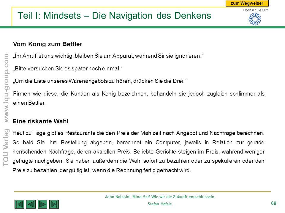 zum Wegweiser TQU Verlag www.tqu-group.com John Naisbitt: Mind Set! Wie wir die Zukunft entschlüsseln Stefan Häfele 68 Teil I: Mindsets – Die Navigati
