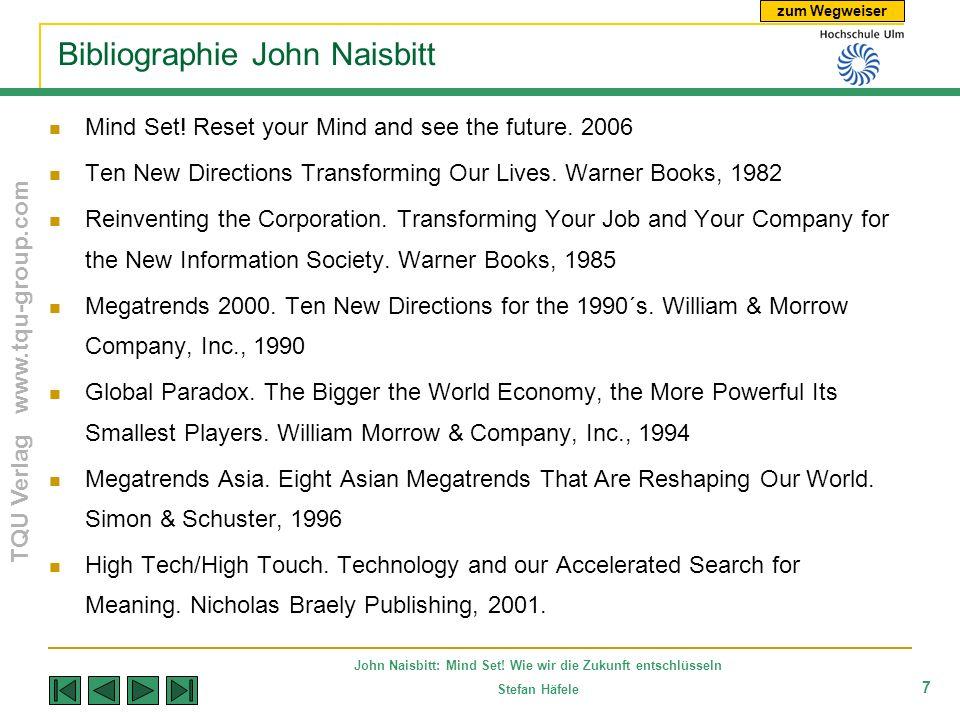 zum Wegweiser TQU Verlag www.tqu-group.com John Naisbitt: Mind Set! Wie wir die Zukunft entschlüsseln Stefan Häfele 7 Bibliographie John Naisbitt Mind