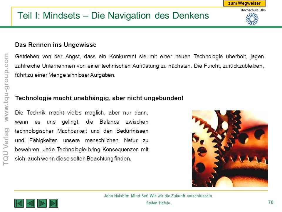 zum Wegweiser TQU Verlag www.tqu-group.com John Naisbitt: Mind Set! Wie wir die Zukunft entschlüsseln Stefan Häfele 70 Teil I: Mindsets – Die Navigati
