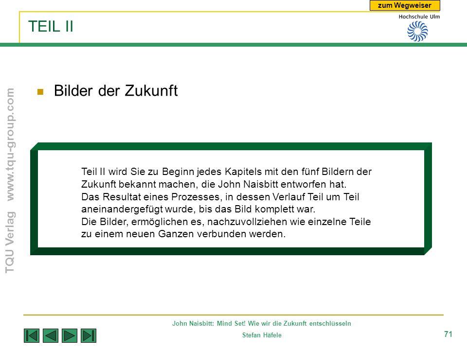 zum Wegweiser TQU Verlag www.tqu-group.com John Naisbitt: Mind Set! Wie wir die Zukunft entschlüsseln Stefan Häfele 71 TEIL II Bilder der Zukunft Teil