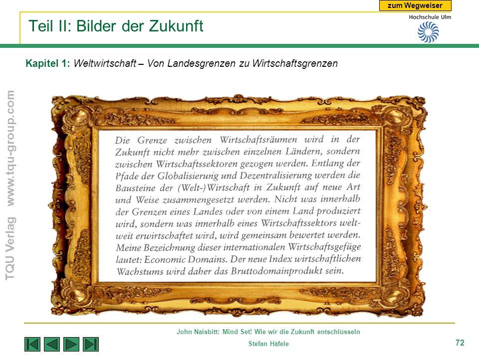 zum Wegweiser TQU Verlag www.tqu-group.com John Naisbitt: Mind Set! Wie wir die Zukunft entschlüsseln Stefan Häfele 72 Kapitel 1: Weltwirtschaft – Von