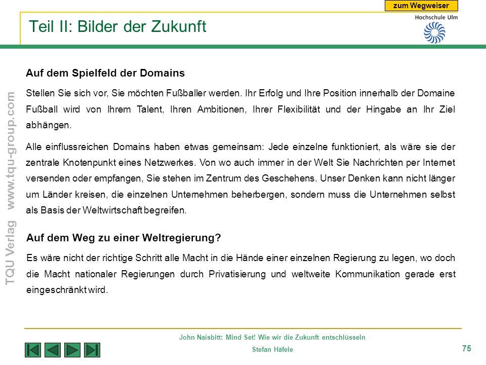 zum Wegweiser TQU Verlag www.tqu-group.com John Naisbitt: Mind Set! Wie wir die Zukunft entschlüsseln Stefan Häfele 75 Teil II: Bilder der Zukunft Auf