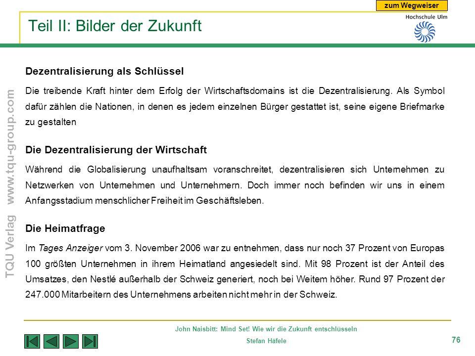 zum Wegweiser TQU Verlag www.tqu-group.com John Naisbitt: Mind Set! Wie wir die Zukunft entschlüsseln Stefan Häfele 76 Teil II: Bilder der Zukunft Dez