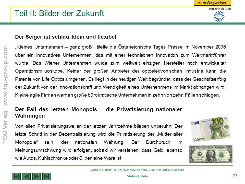 zum Wegweiser TQU Verlag www.tqu-group.com John Naisbitt: Mind Set! Wie wir die Zukunft entschlüsseln Stefan Häfele 77 Teil II: Bilder der Zukunft Der