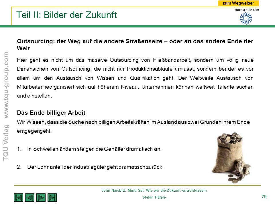 zum Wegweiser TQU Verlag www.tqu-group.com John Naisbitt: Mind Set! Wie wir die Zukunft entschlüsseln Stefan Häfele 79 Teil II: Bilder der Zukunft Out