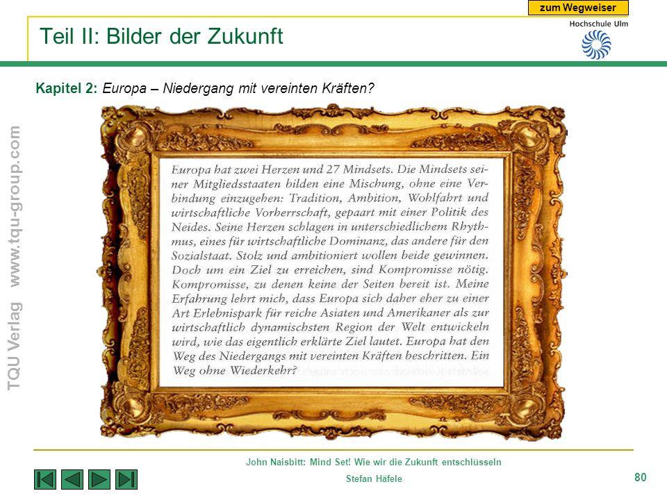 zum Wegweiser TQU Verlag www.tqu-group.com John Naisbitt: Mind Set! Wie wir die Zukunft entschlüsseln Stefan Häfele 80 Kapitel 2: Europa – Niedergang