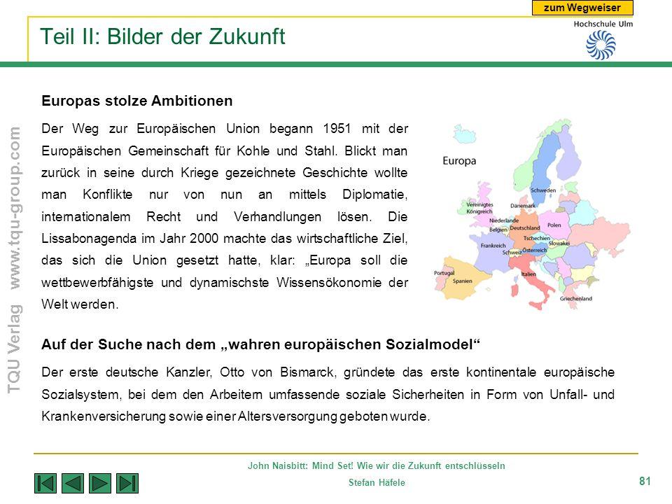 zum Wegweiser TQU Verlag www.tqu-group.com John Naisbitt: Mind Set! Wie wir die Zukunft entschlüsseln Stefan Häfele 81 Teil II: Bilder der Zukunft Eur