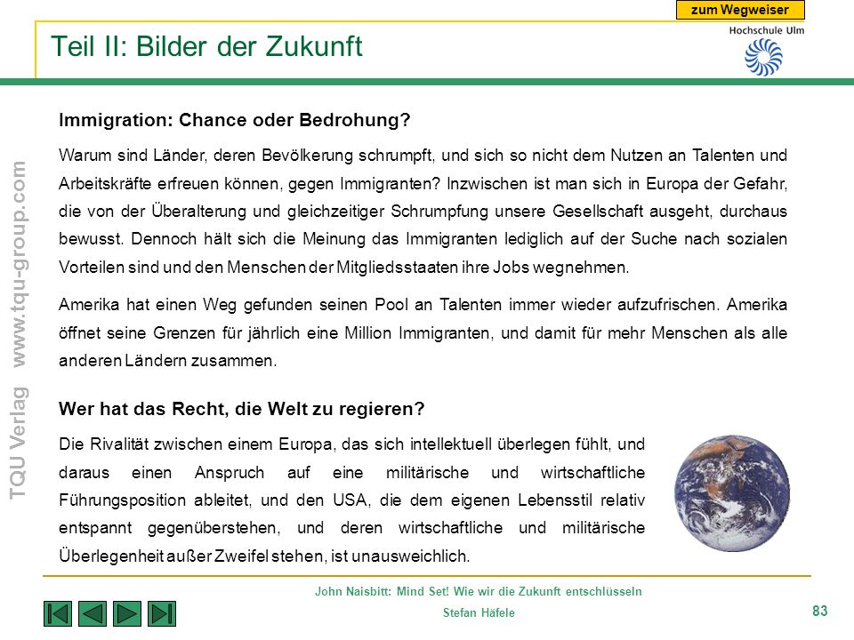 zum Wegweiser TQU Verlag www.tqu-group.com John Naisbitt: Mind Set! Wie wir die Zukunft entschlüsseln Stefan Häfele 83 Teil II: Bilder der Zukunft Imm