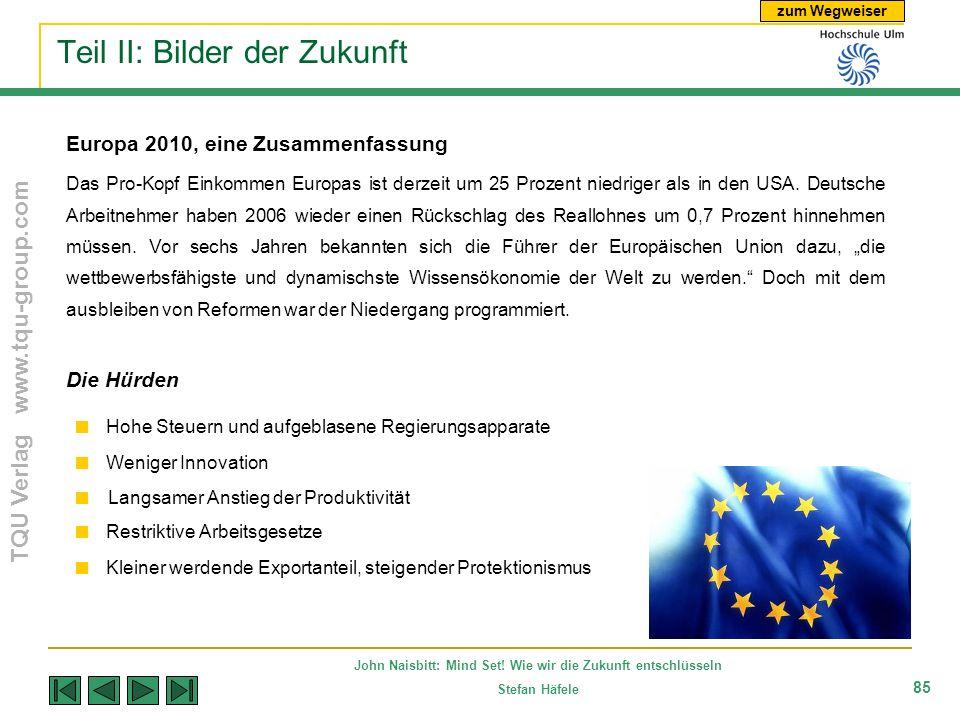 zum Wegweiser TQU Verlag www.tqu-group.com John Naisbitt: Mind Set! Wie wir die Zukunft entschlüsseln Stefan Häfele 85 Teil II: Bilder der Zukunft Eur