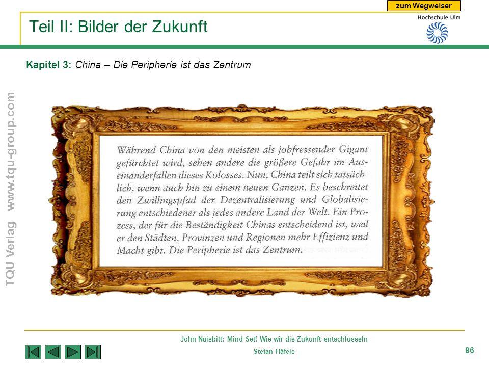 zum Wegweiser TQU Verlag www.tqu-group.com John Naisbitt: Mind Set! Wie wir die Zukunft entschlüsseln Stefan Häfele 86 Kapitel 3: China – Die Peripher