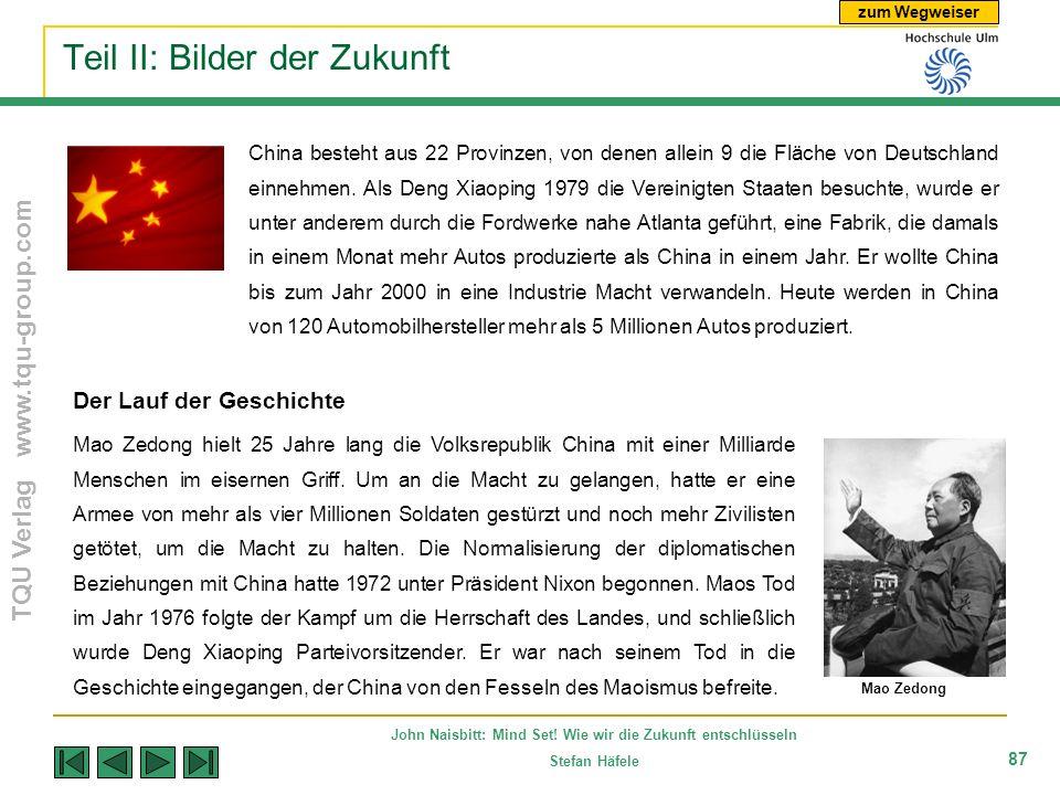 zum Wegweiser TQU Verlag www.tqu-group.com John Naisbitt: Mind Set! Wie wir die Zukunft entschlüsseln Stefan Häfele 87 Teil II: Bilder der Zukunft Chi