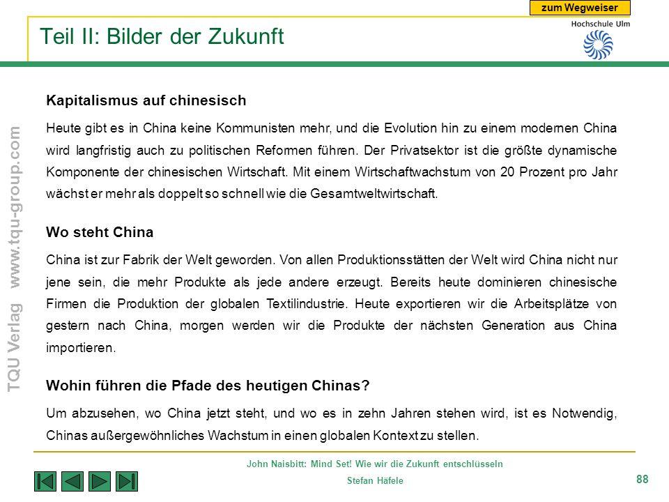 zum Wegweiser TQU Verlag www.tqu-group.com John Naisbitt: Mind Set! Wie wir die Zukunft entschlüsseln Stefan Häfele 88 Teil II: Bilder der Zukunft Kap