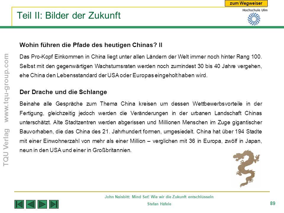 zum Wegweiser TQU Verlag www.tqu-group.com John Naisbitt: Mind Set! Wie wir die Zukunft entschlüsseln Stefan Häfele 89 Teil II: Bilder der Zukunft Woh