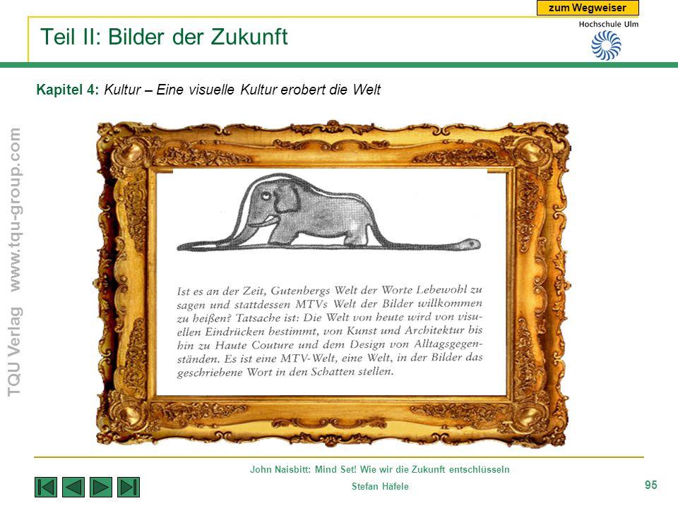 zum Wegweiser TQU Verlag www.tqu-group.com John Naisbitt: Mind Set! Wie wir die Zukunft entschlüsseln Stefan Häfele 95 Kapitel 4: Kultur – Eine visuel