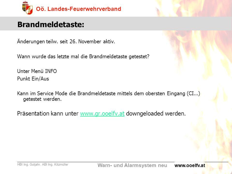 Warn- und Alarmsystem neu Oö. Landes-Feuerwehrverband HBI Ing. Gutjahr, ABI Ing. Kitzmüllerwww.ooelfv.at Brandmeldetaste: Änderungen teilw. seit 26. N